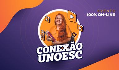 Conexão Unoesc promove interação e troca de experiências entre universidade e comunidade regional